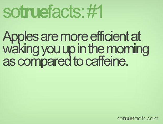 Apples are more efficient at waking you up in the morning as compared to caffeine.