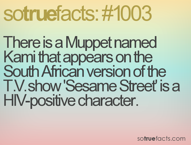 There is a Muppet named Kami that appears on the South African version of the T.V. show 'Sesame Street' is a HIV-positive character.