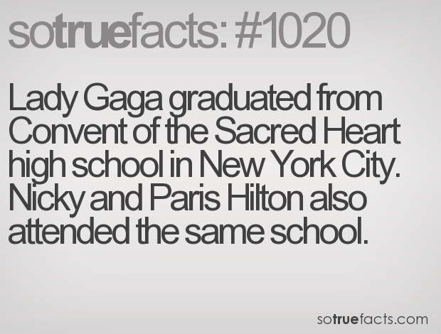 Lady Gaga graduated from Convent of the Sacred Heart high school in New York City. Nicky and Paris Hilton also attended the same school.