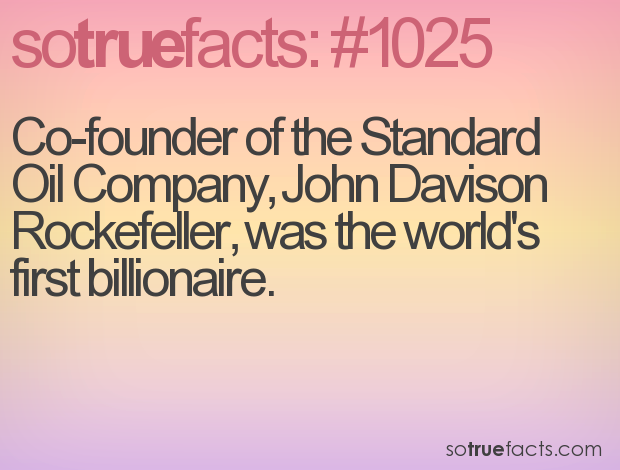 Co-founder of the Standard Oil Company, John Davison Rockefeller, was the world's first billionaire.
