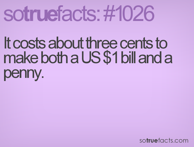 It costs about three cents to make both a US $1 bill and a penny.