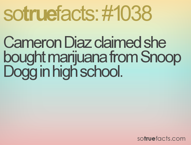 Cameron Diaz claimed she bought marijuana from Snoop Dogg in high school.