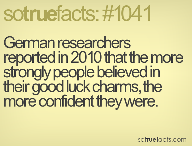 German researchers reported in 2010 that the more strongly people believed in their good luck charms, the more confident they were.