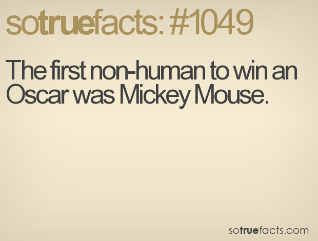 The first non-human to win an Oscar was Mickey Mouse.