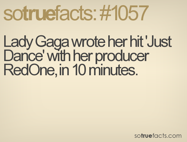 Lady Gaga wrote her hit 'Just Dance' with her producer RedOne, in 10 minutes.