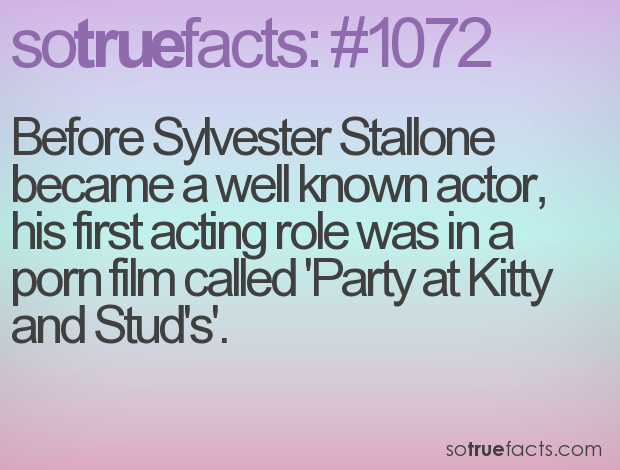 Before Sylvester Stallone became a well known actor, his first acting role was in a porn film called 'Party at Kitty and Stud's'.