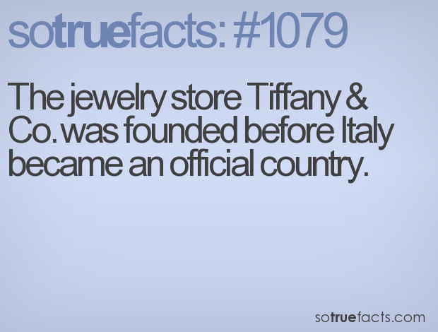 The jewelry store Tiffany & Co. was founded before Italy became an official country.