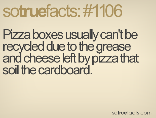Pizza boxes usually can't be recycled due to the grease and cheese left by pizza that soil the cardboard.