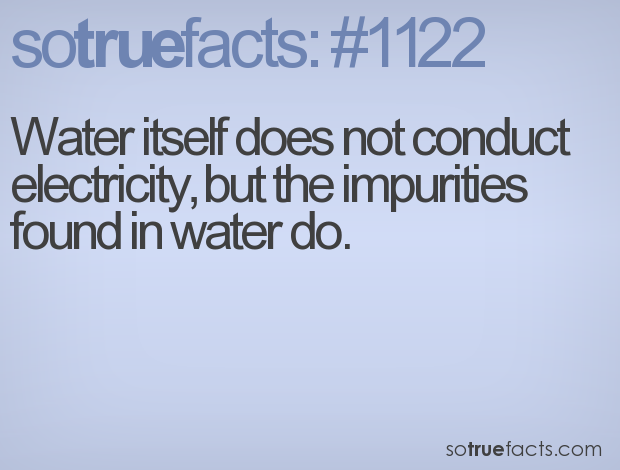 Water itself does not conduct electricity, but the impurities found in water do.