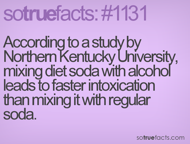According to a study by Northern Kentucky University, mixing diet soda with alcohol  leads to faster intoxication than mixing it with regular soda.