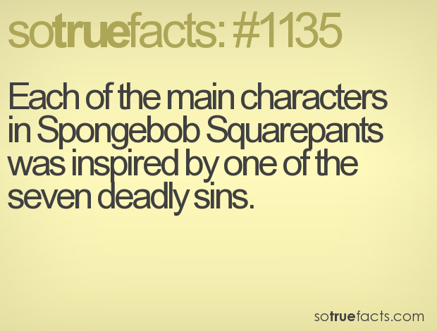 Each of the main characters in Spongebob Squarepants was inspired by one of the seven deadly sins.