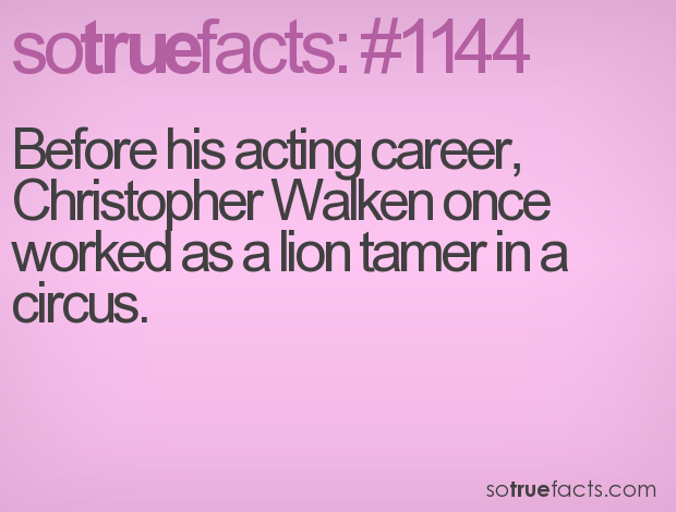 Before his acting career, Christopher Walken once worked as a lion tamer in a circus.