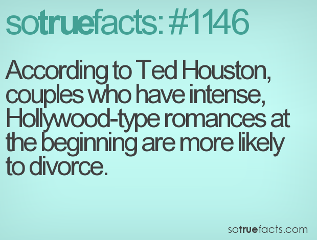 According to Ted Houston, couples who have intense, Hollywood-type romances at the beginning are more likely to divorce.