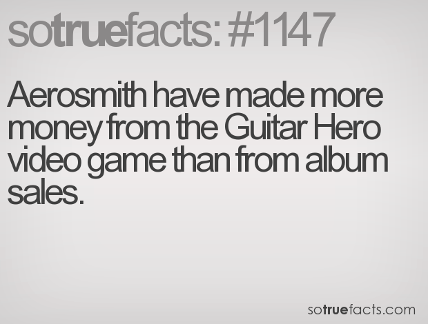 Aerosmith have made more money from the Guitar Hero video game than from album sales.