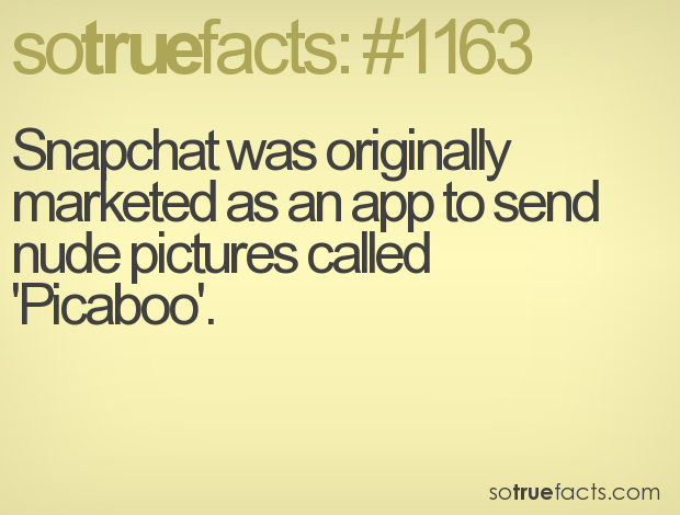Snapchat was originally marketed as an app to send nude pictures called 'Picaboo'.