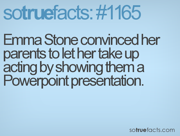 Emma Stone convinced her parents to let her take up acting by showing them a Powerpoint presentation.