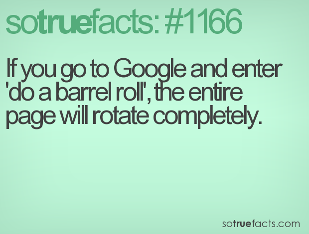 If you go to Google and enter  'do a barrel roll', the entire page will rotate completely.