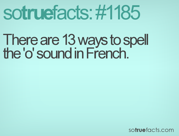 There are 13 ways to spell the 'o' sound in French.