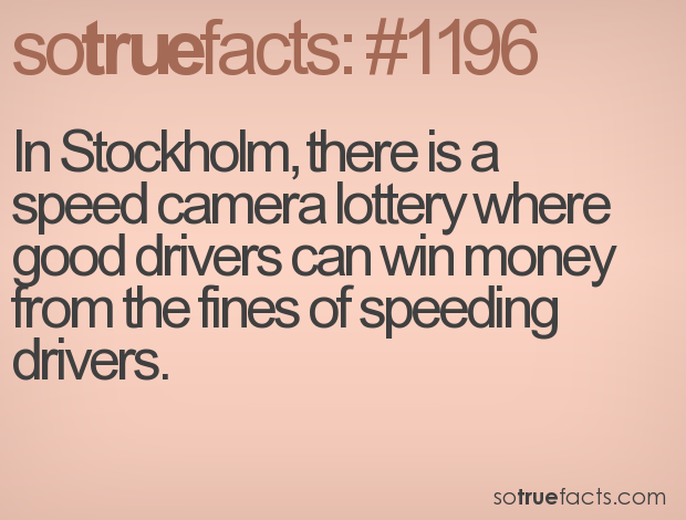 In Stockholm, there is a speed camera lottery where good drivers can win money from the fines of speeding drivers.