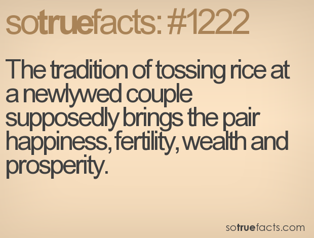 The tradition of tossing rice at a newlywed couple supposedly brings the pair happiness, fertility, wealth and prosperity.