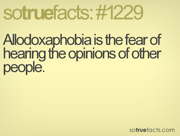 Allodoxaphobia is the fear of  hearing the opinions of other  people.