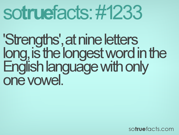 'Strengths', at nine letters long, is the longest word in the English language with only one vowel.