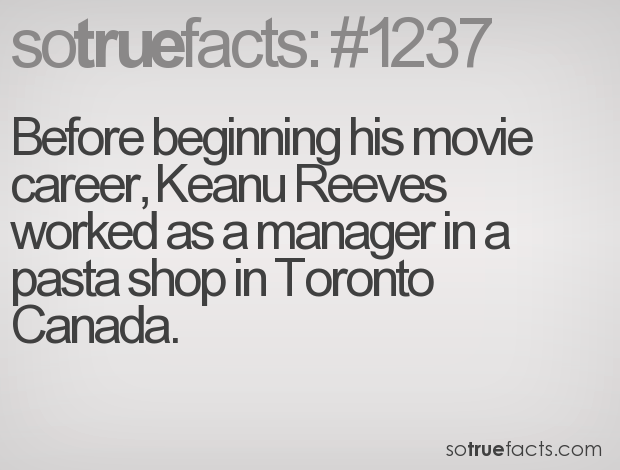 Before beginning his movie career, Keanu Reeves worked as a manager in a pasta shop in Toronto Canada.