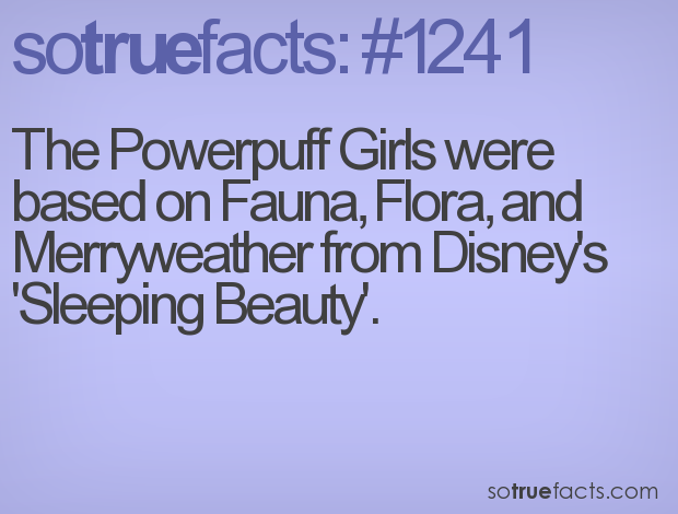 The Powerpuff Girls were based on Fauna, Flora, and Merryweather from Disney's 'Sleeping Beauty'.