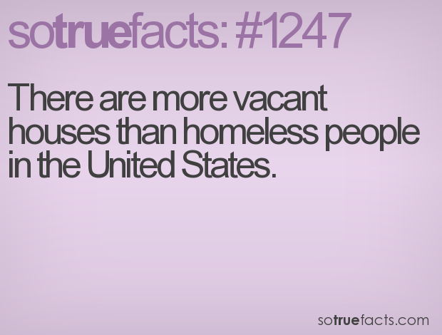 There are more vacant houses than homeless people in the United States.