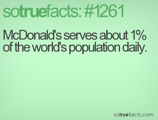 McDonald's serves about 1% of the world's population daily.