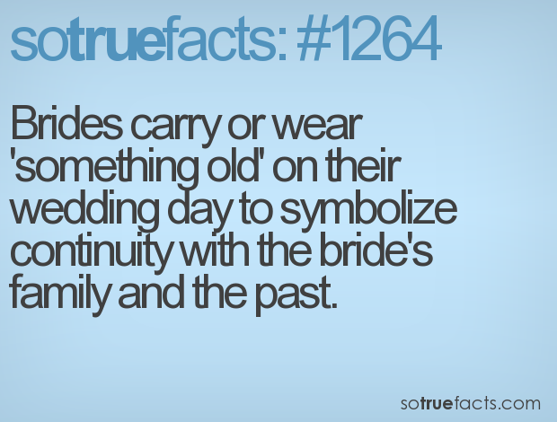 Brides carry or wear 'something old' on their wedding day to symbolize continuity with the bride's family and the past.