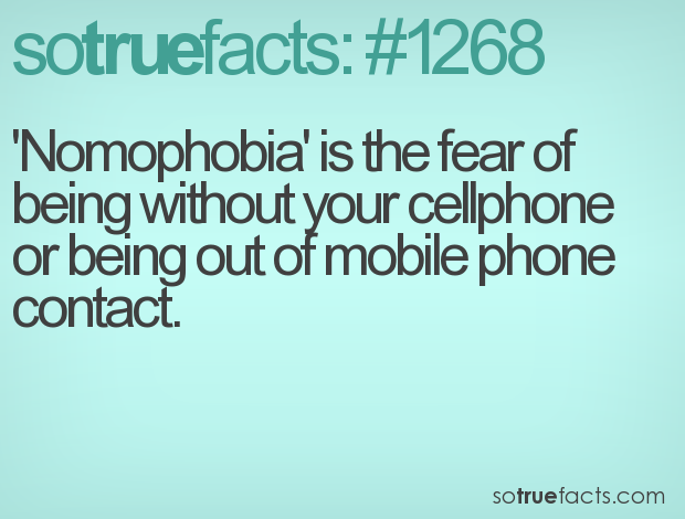 'Nomophobia' is the fear of being without your cellphone or being out of mobile phone contact.