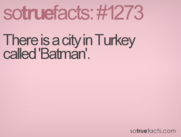 There is a city in Turkey called 'Batman'.