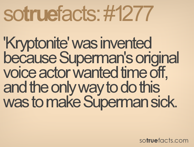 'Kryptonite' was invented because Superman's original voice actor wanted time off, and the only way to do this was to make Superman sick.