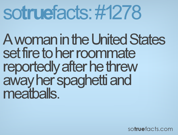 A woman in the United States set fire to her roommate reportedly after he threw away her spaghetti and meatballs.