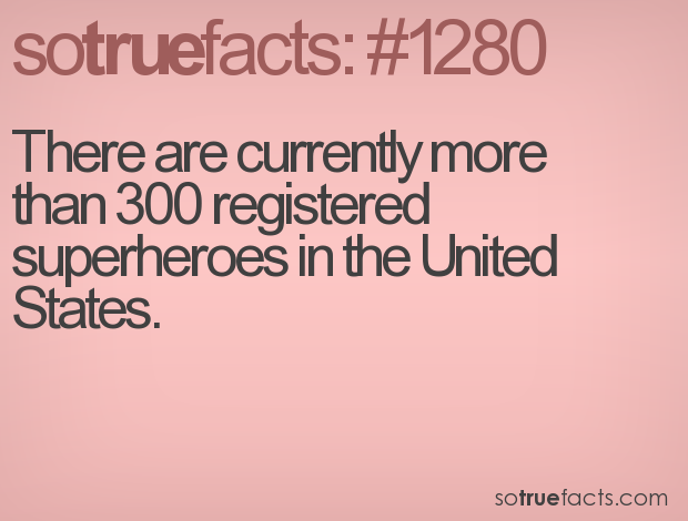 There are currently more than 300 registered superheroes in the United States.