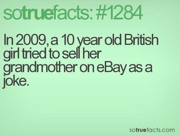 In 2009, a 10 year old British girl tried to sell her grandmother on eBay as a joke.