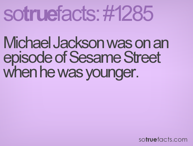 Michael Jackson was on an episode of Sesame Street when he was younger.