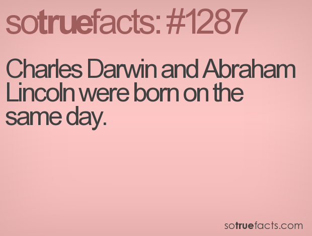 Charles Darwin and Abraham Lincoln were born on the same day.