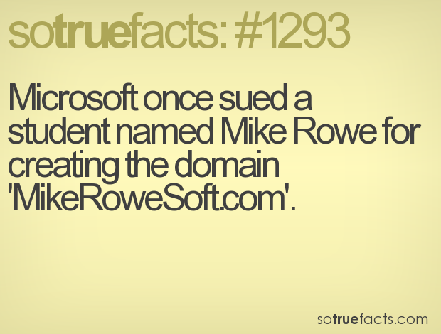 Microsoft once sued a student named Mike Rowe for creating the domain 'MikeRoweSoft.com'.