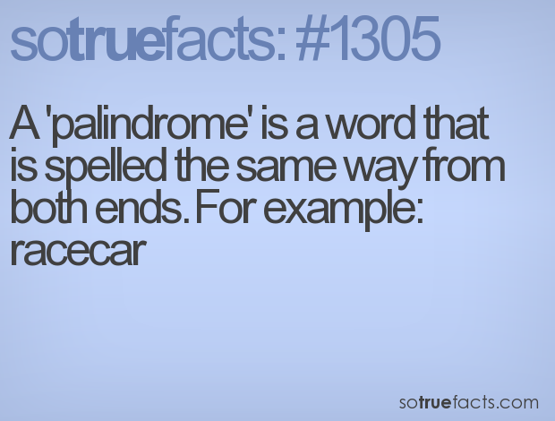 A 'palindrome' is a word that is spelled the same way from both ends. For example: racecar