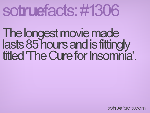 The longest movie made lasts 85 hours and is fittingly titled 'The Cure for Insomnia'.