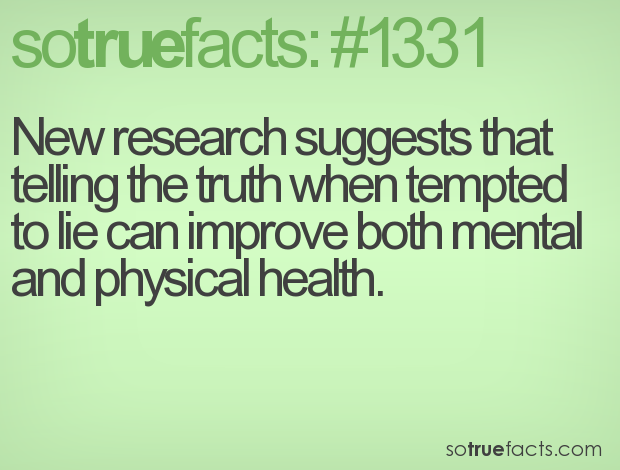 New research suggests that telling the truth when tempted to lie can improve both mental and physical health.