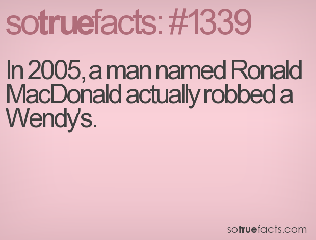 In 2005, a man named Ronald MacDonald actually robbed a Wendy's.