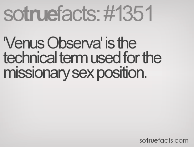 'Venus Observa' is the technical term used for the missionary sex position.