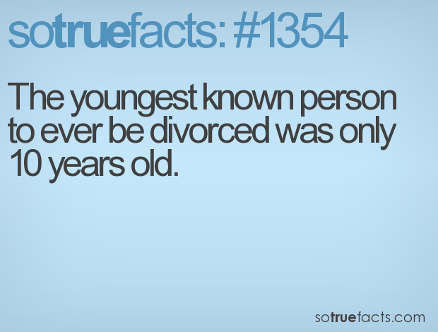 The youngest known person to ever be divorced was only 10 years old.