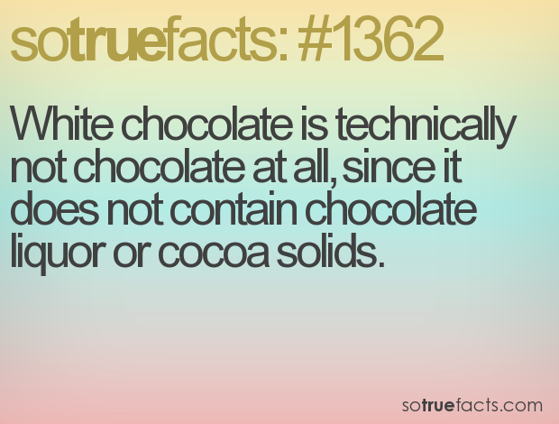 White chocolate is technically not chocolate at all, since it does not contain chocolate liquor or cocoa solids.
