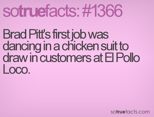 Brad Pitt's first job was dancing in a chicken suit to draw in customers at El Pollo Loco.