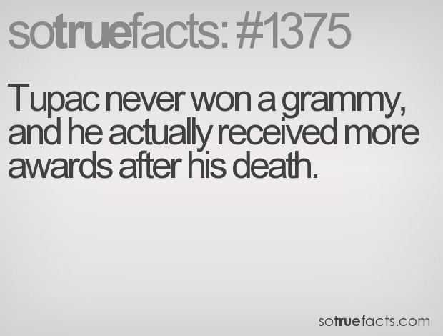 Tupac never won a grammy, and he actually received more awards after his death.