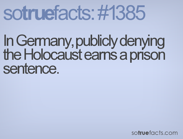 In Germany, publicly denying the Holocaust earns a prison sentence.